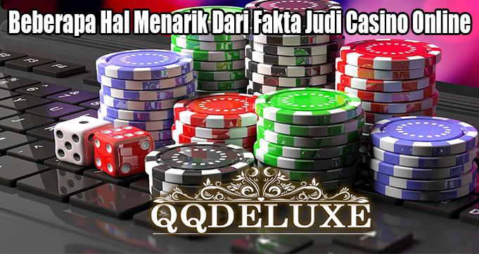 Beberapa Hal Menarik Dari Fakta Judi Casino Online