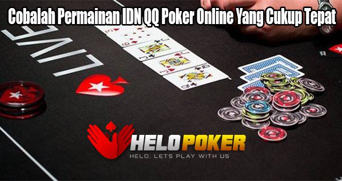 Cobalah Permainan IDN QQ Poker Online Yang Cukup Tepat