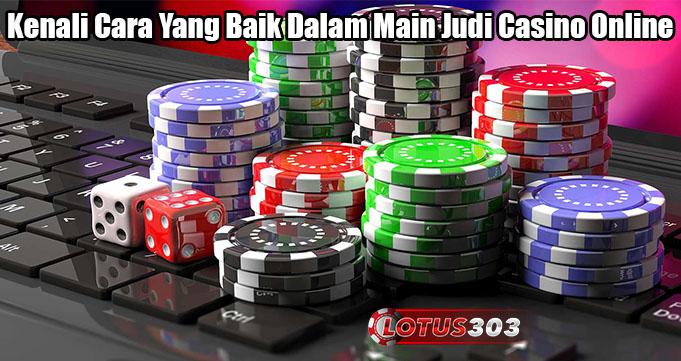 Kenali Cara Yang Baik Dalam Main Judi Casino Online