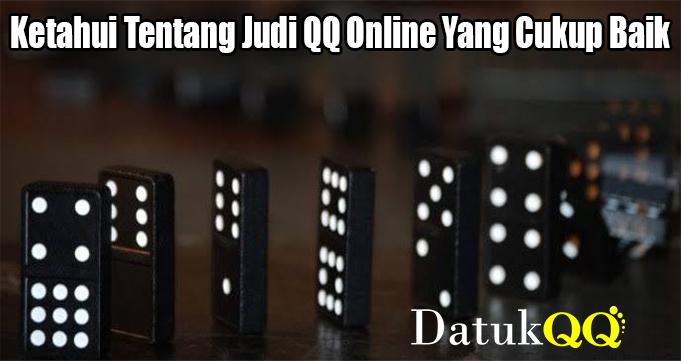 Ketahui Tentang Judi QQ Online Yang Cukup Baik