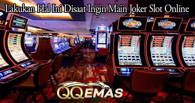 Lakukan Hal Ini Disaat Ingin Main Joker Slot Online