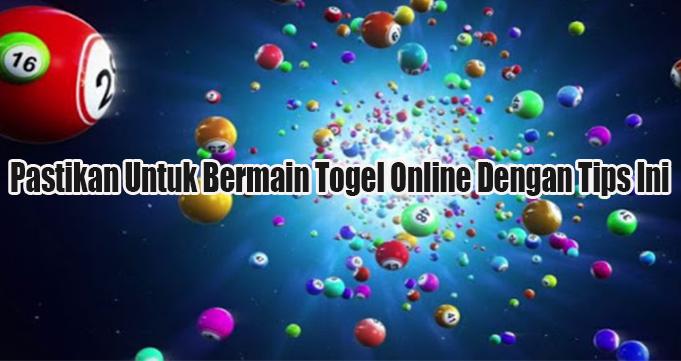 Pastikan Untuk Bermain Togel Online Dengan Tips Ini